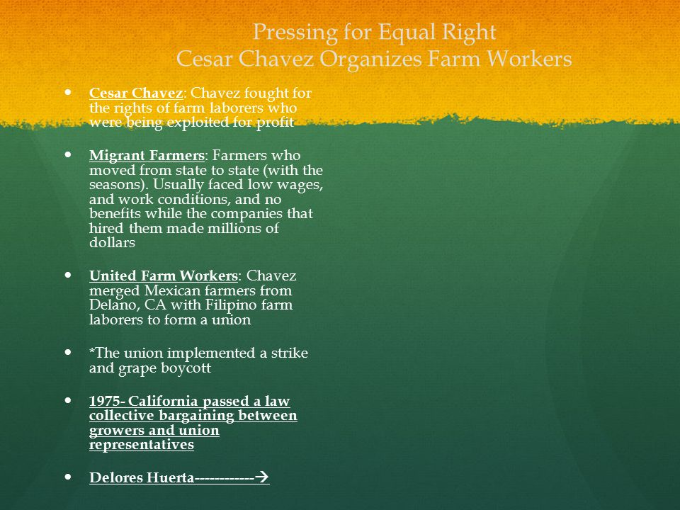 Pressing for Equal Right Cesar Chavez Organizes Farm Workers Cesar Chavez : Chavez fought for the rights of farm laborers who were being exploited for