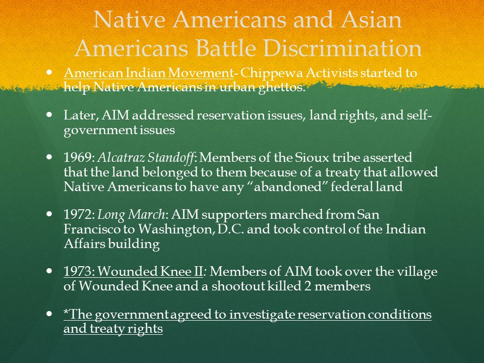 Native Americans and Asian Americans Battle Discrimination American Indian Movement- Chippewa Activists started to help Native Americans in urban ghet