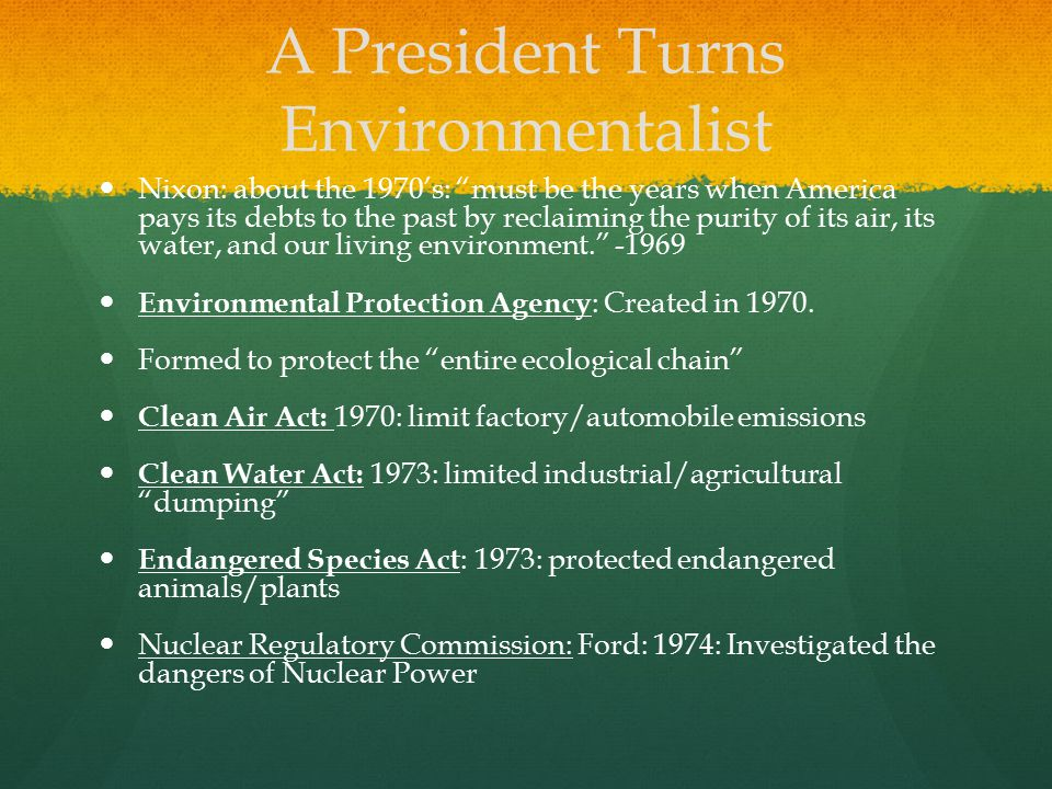"A President Turns Environmentalist Nixon: about the 1970's: ""must be the years when America pays its debts to the past by reclaiming the purity of its"