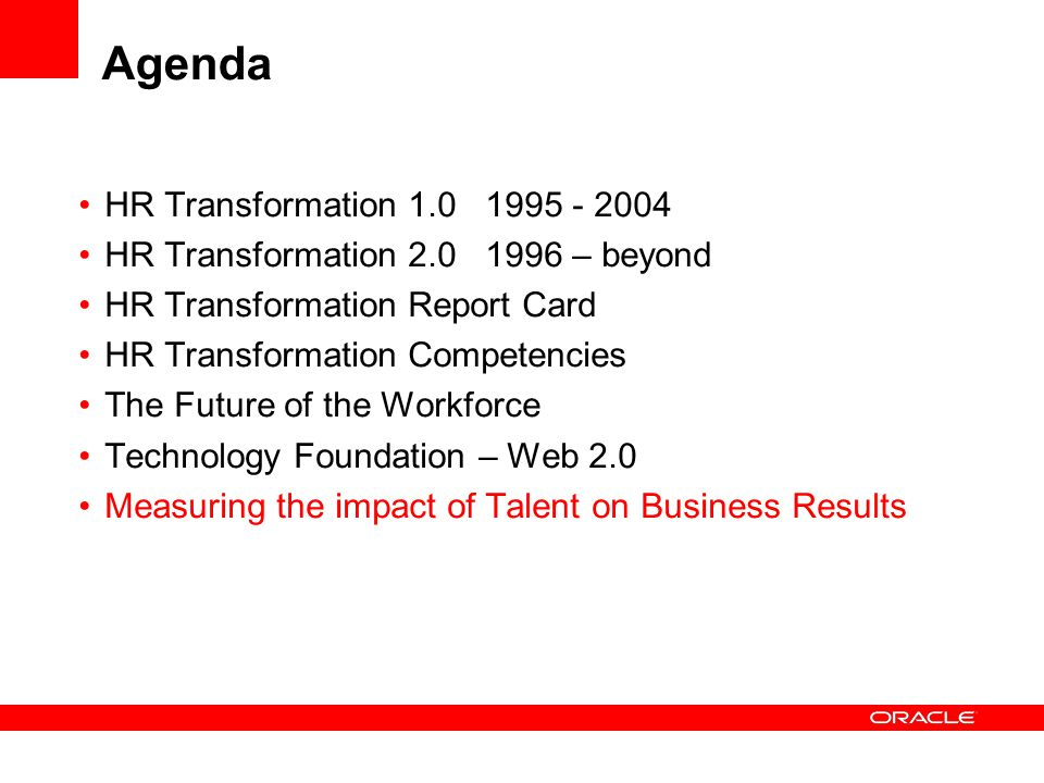 Agenda HR Transformation 1.0 1995 - 2004 HR Transformation 2.0 1996 – beyond HR Transformation Report Card HR Transformation Competencies The Future o