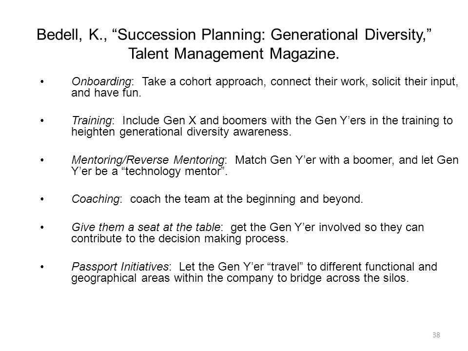 38 Bedell, K., Succession Planning: Generational Diversity, Talent Management Magazine.