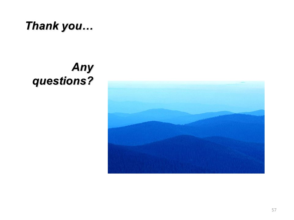 57 Thank you… Any questions