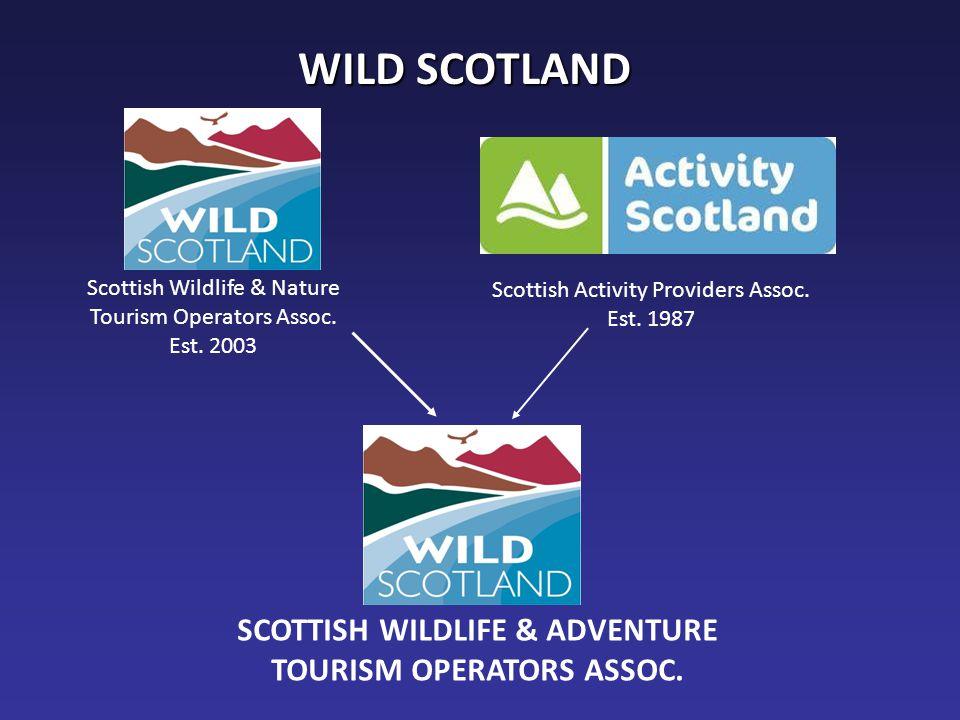 WILD SCOTLAND Scottish Wildlife & Nature Tourism Operators Assoc. Est. 2003 Scottish Activity Providers Assoc. Est. 1987 SCOTTISH WILDLIFE & ADVENTURE