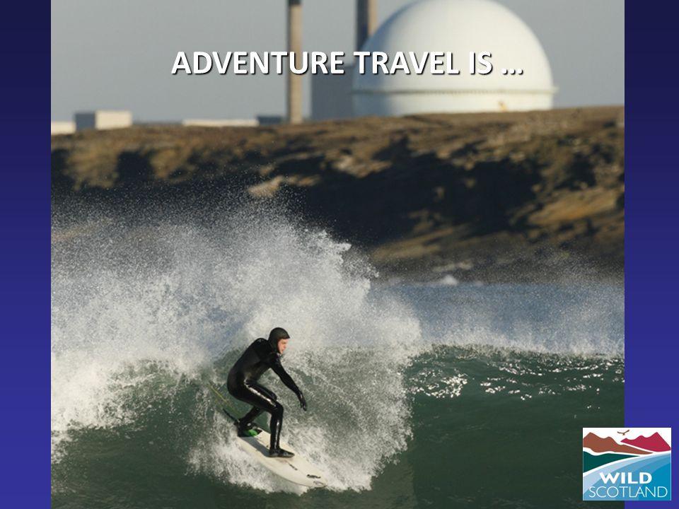 ADVENTURE TRAVEL IS …
