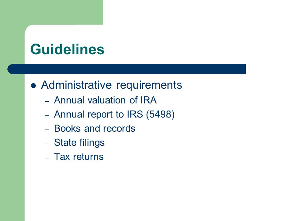 Guidelines Administrative requirements – Annual valuation of IRA – Annual report to IRS (5498) – Books and records – State filings – Tax returns