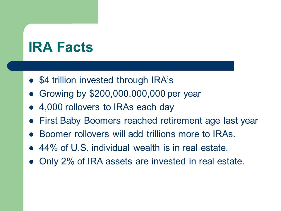 IRA Facts $4 trillion invested through IRA's Growing by $200,000,000,000 per year 4,000 rollovers to IRAs each day First Baby Boomers reached retireme