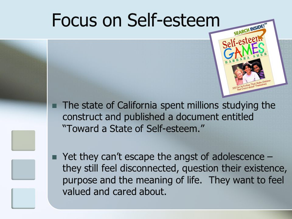"""Focus on Self-esteem The state of California spent millions studying the construct and published a document entitled """"Toward a State of Self-esteem."""""""
