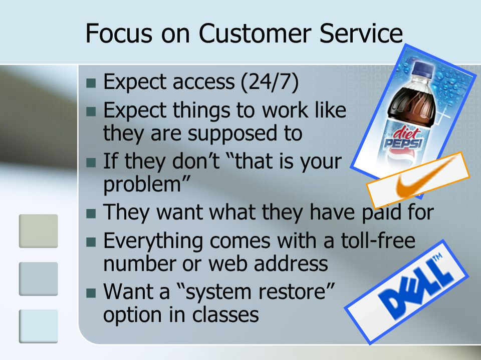 """Focus on Customer Service Expect access (24/7) Expect things to work like they are supposed to If they don't """"that is your problem"""" They want what the"""