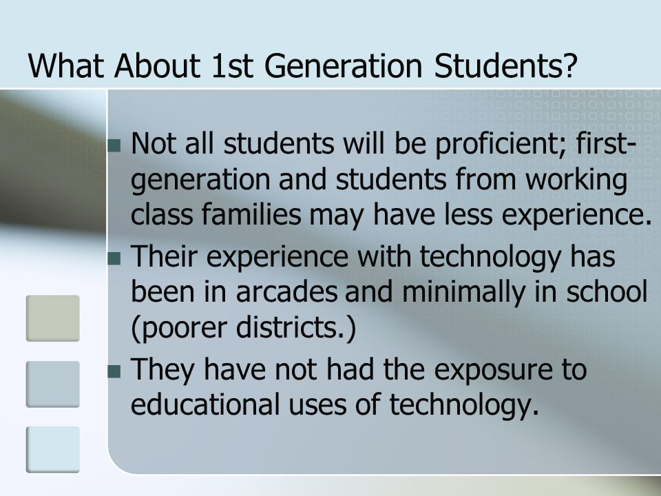 What About 1st Generation Students? Not all students will be proficient; first- generation and students from working class families may have less expe