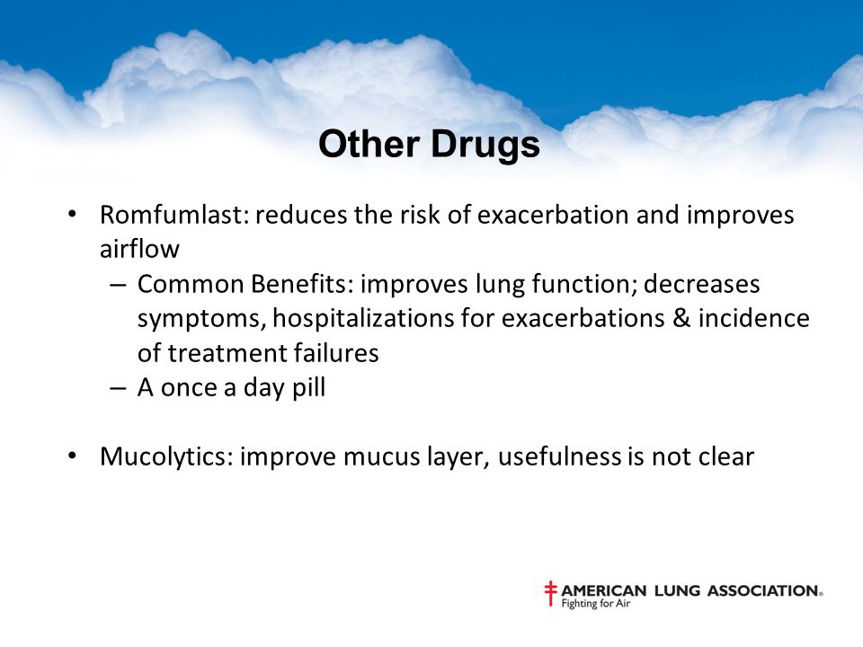 Other Drugs Romfumlast: reduces the risk of exacerbation and improves airflow – Common Benefits: improves lung function; decreases symptoms, hospitali