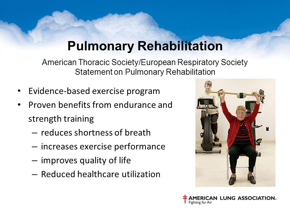 Pulmonary Rehabilitation American Thoracic Society/European Respiratory Society Statement on Pulmonary Rehabilitation Evidence-based exercise program