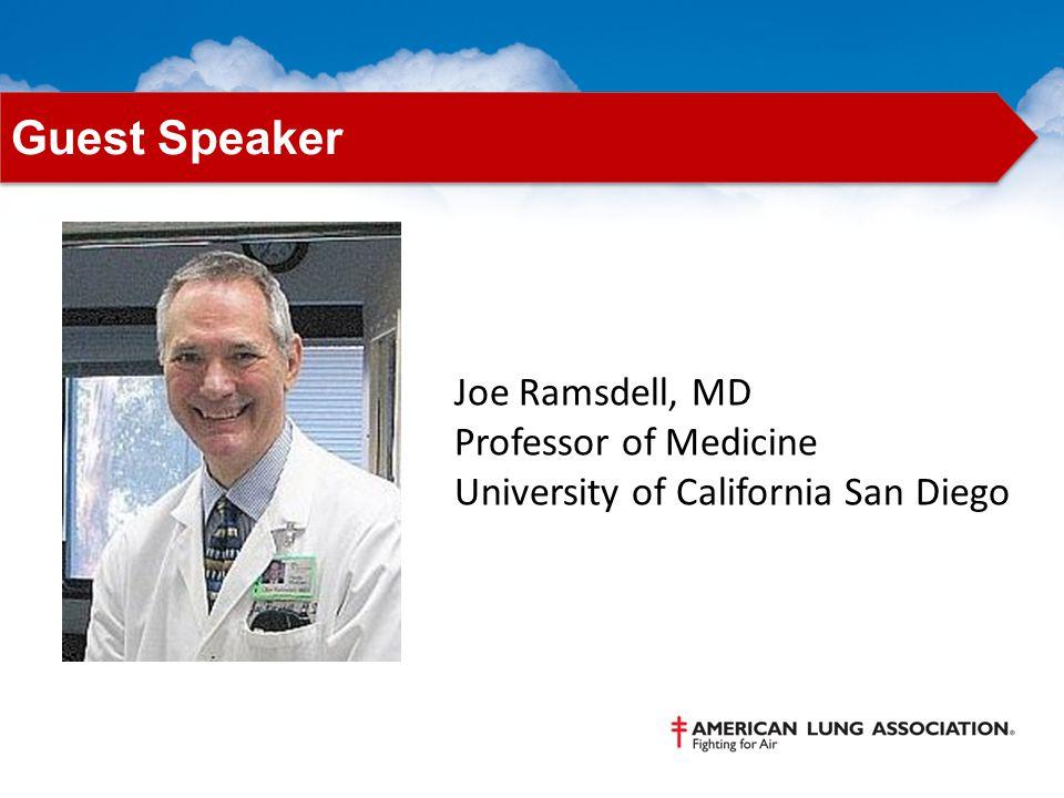 Joe Ramsdell, MD Professor of Medicine University of California San Diego Guest Speaker