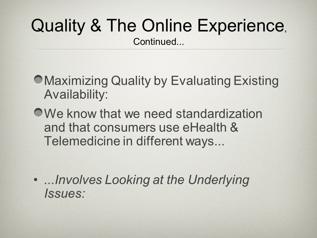 Maximizing Quality by Evaluating Existing Availability: We know that we need standardization and that consumers use eHealth & Telemedicine in differen