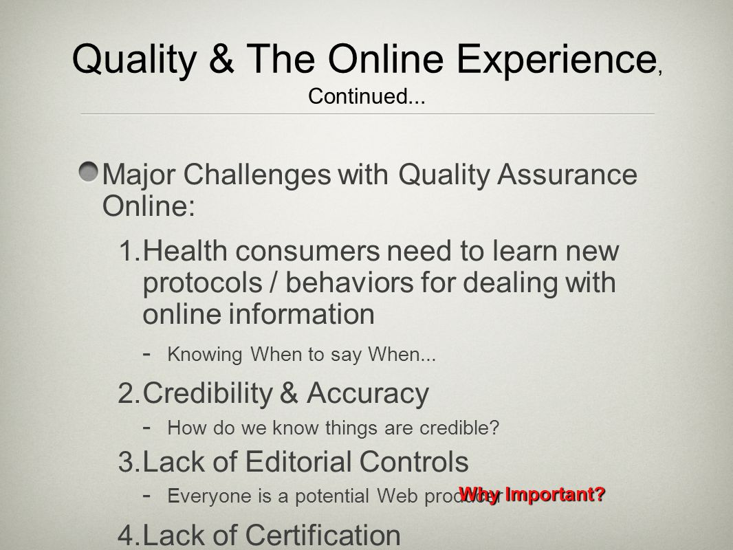 Major Challenges with Quality Assurance Online: 1. Health consumers need to learn new protocols / behaviors for dealing with online information - Know