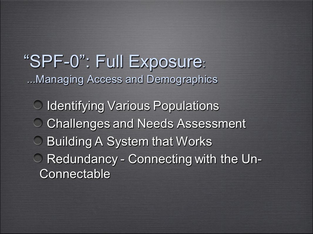 """SPF-0"": Full Exposure :...Managing Access and Demographics Identifying Various Populations Identifying Various Populations Challenges and Needs Asses"