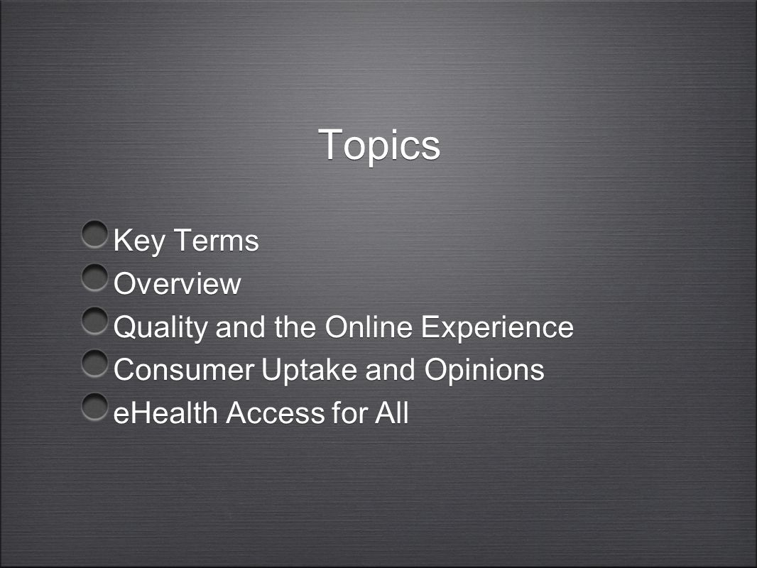 Topics Key Terms Overview Quality and the Online Experience Consumer Uptake and Opinions eHealth Access for All Key Terms Overview Quality and the Onl