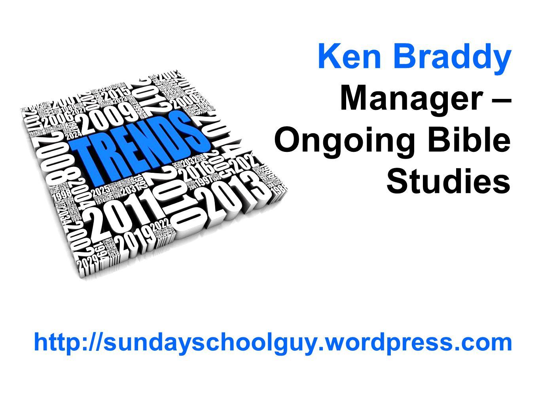 http://sundayschoolguy.wordpress.com Ken Braddy Manager – Ongoing Bible Studies