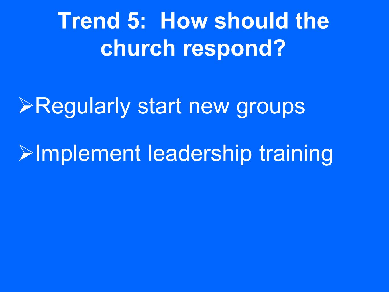Trend 5: How should the church respond.