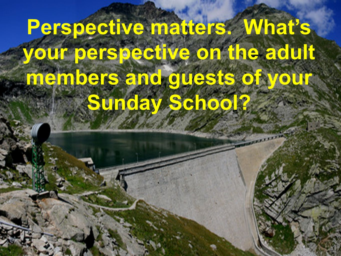 Perspective matters. What's your perspective on the adult members and guests of your Sunday School?