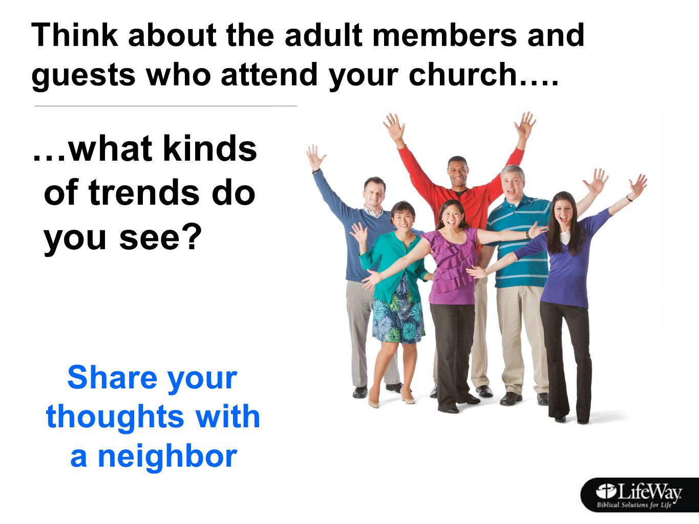 Think about the adult members and guests who attend your church….