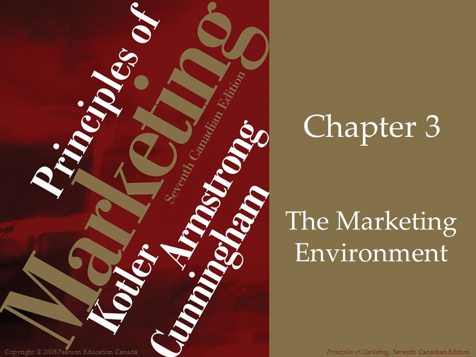 Copyright © 2008 Pearson Education CanadaPrinciples of Marketing, Seventh Canadian Edition Chapter 3 The Marketing Environment