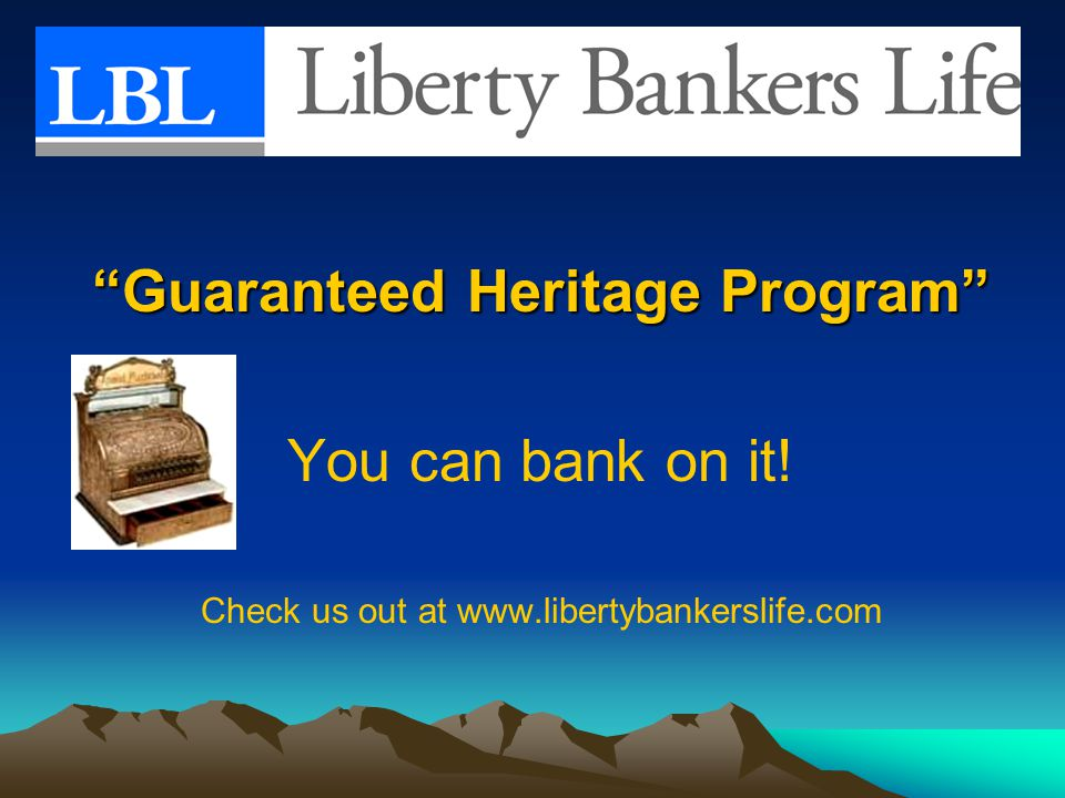 """""""Guaranteed Heritage Program"""" You can bank on it! Check us out at www.libertybankerslife.com"""