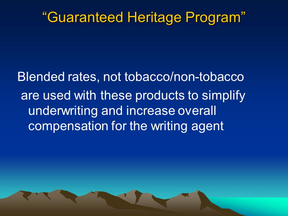 """""""Guaranteed Heritage Program"""" Blended rates, not tobacco/non-tobacco are used with these products to simplify underwriting and increase overall compen"""