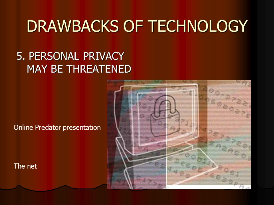 DRAWBACKS OF TECHNOLOGY 5. PERSONAL PRIVACY MAY BE THREATENED Online Predator presentation The net