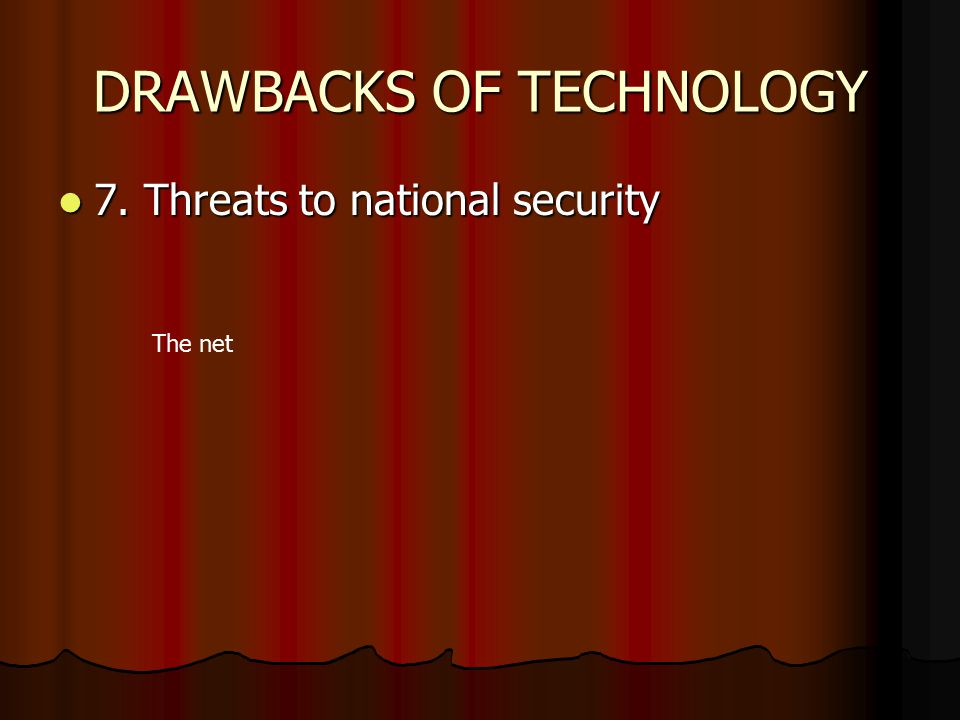 DRAWBACKS OF TECHNOLOGY 7. Threats to national security 7. Threats to national security The net