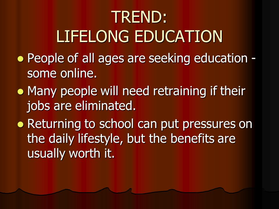 TREND: LIFELONG EDUCATION People of all ages are seeking education - some online.