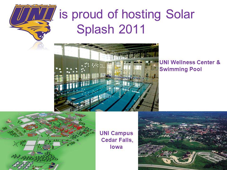 UNI Wellness Center & Swimming Pool UNI Campus Cedar Falls, Iowa is proud of hosting Solar Splash 2011