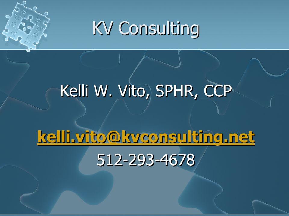 KV Consulting Kelli W. Vito, SPHR, CCP kelli.vito@kvconsulting.net 512-293-4678 Kelli W.