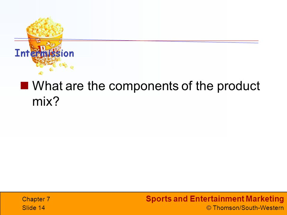 Sports and Entertainment Marketing © Thomson/South-Western Chapter 7 Slide 14 What are the components of the product mix?