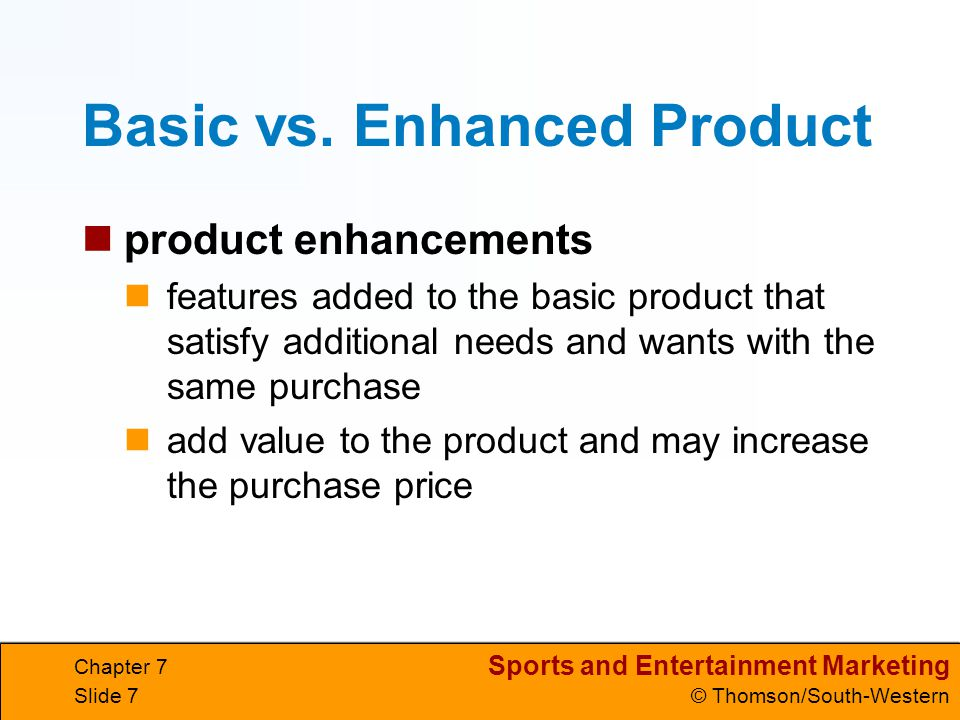 Sports and Entertainment Marketing © Thomson/South-Western Chapter 7 Slide 7 Basic vs.