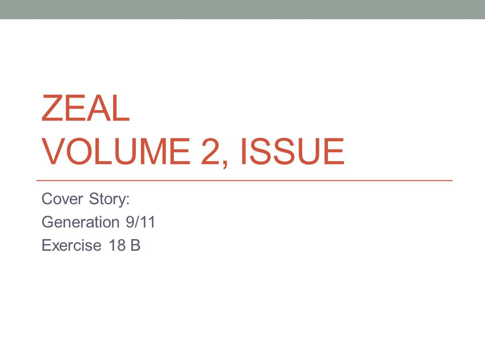 ZEAL VOLUME 2, ISSUE Cover Story: Generation 9/11 Exercise 18 B