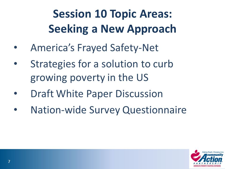 77 Session 10 Topic Areas: Seeking a New Approach America's Frayed Safety-Net Strategies for a solution to curb growing poverty in the US Draft White Paper Discussion Nation-wide Survey Questionnaire 7