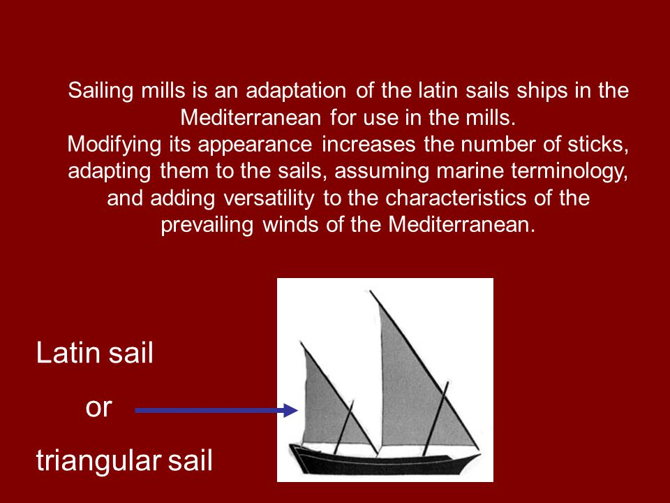 Sailing mills is an adaptation of the latin sails ships in the Mediterranean for use in the mills. Modifying its appearance increases the number of st