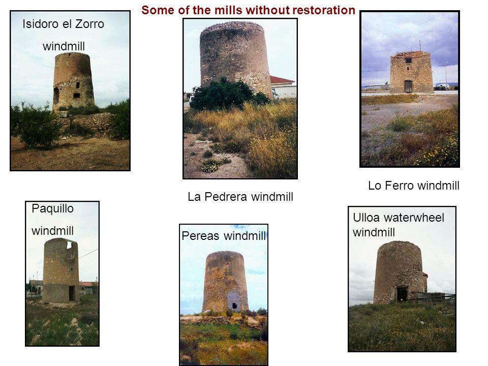 Some of the mills without restoration Isidoro el Zorro windmill Lo Ferro windmill La Pedrera windmill Paquillo windmill Pereas windmill Ulloa waterwheel windmill