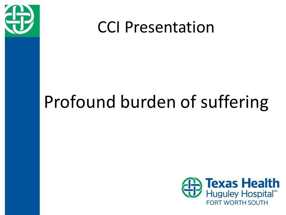 CCI Presentation Profound burden of suffering