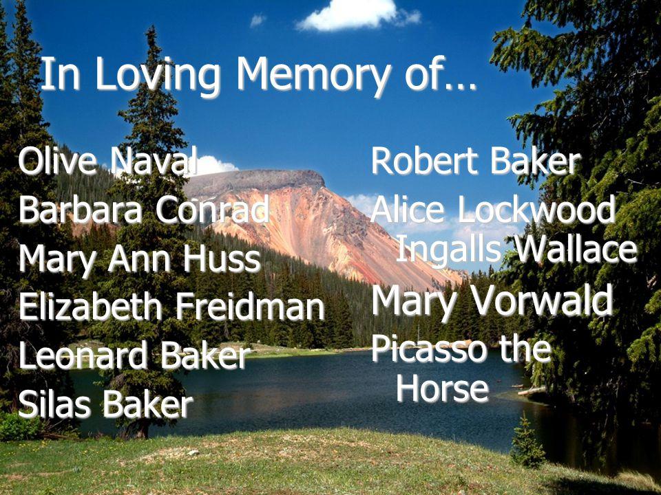 In Loving Memory of… Olive Naval Barbara Conrad Mary Ann Huss Elizabeth Freidman Leonard Baker Silas Baker Robert Baker Alice Lockwood Ingalls Wallace