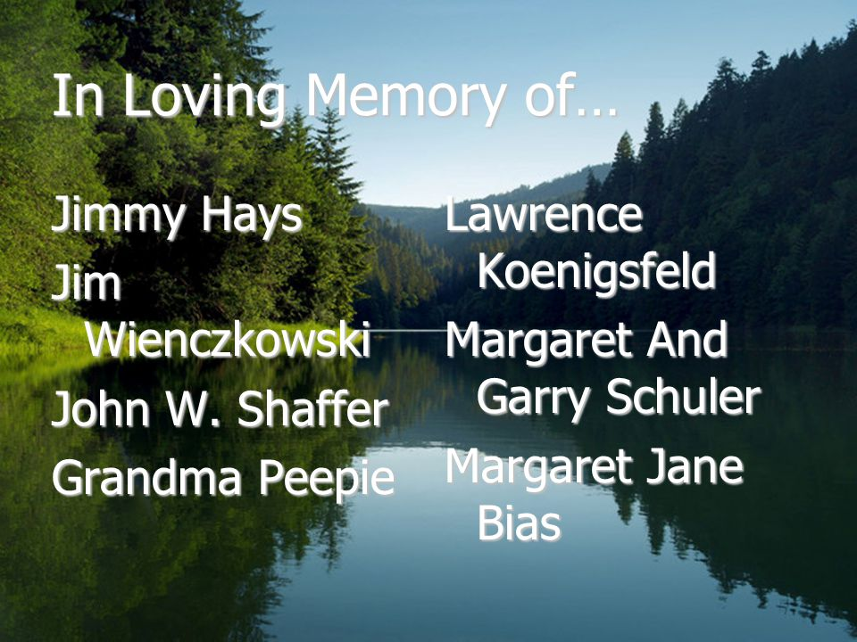 In Loving Memory of… Jimmy Hays Jim Wienczkowski John W.