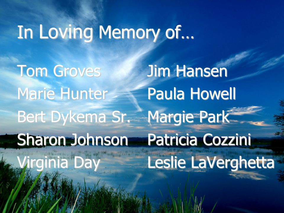 In Loving Memory of… Tom Groves Marie Hunter Bert Dykema Sr.