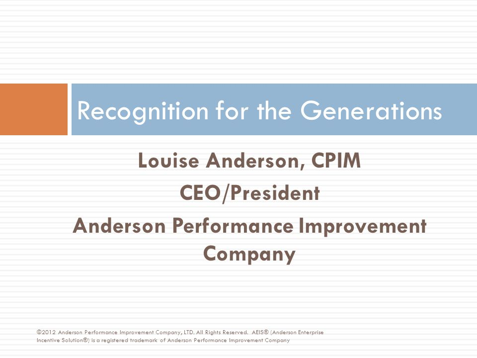 Bio – Louise Anderson  Louise Anderson, President and CEO, Anderson Performance Improvement Company - Award-winning Rewards and Recognition provider.