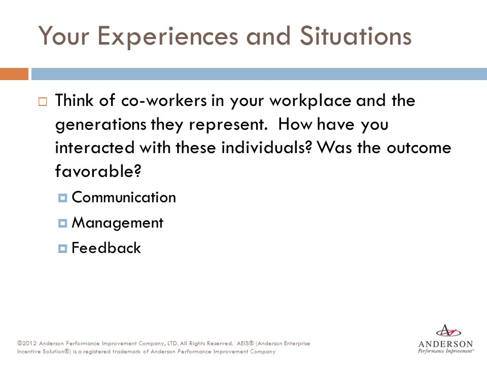 Your Experiences and Situations  Think of co-workers in your workplace and the generations they represent. How have you interacted with these individ