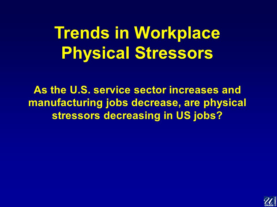 Trends in Workplace Physical Stressors As the U.S.
