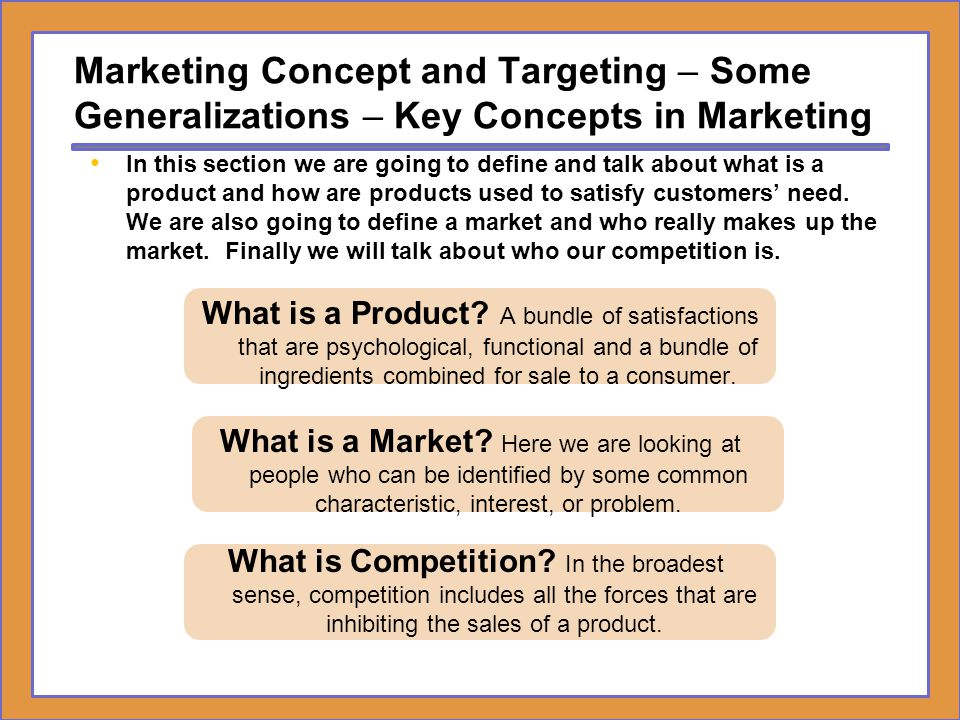 Marketing Concept and Targeting – Some Generalizations – Key Concepts in Marketing What is a Product? A bundle of satisfactions that are psychological