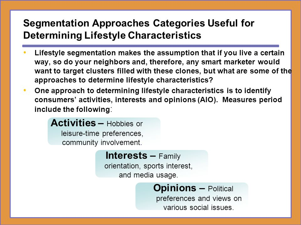 Segmentation Approaches Categories Useful for Determining Lifestyle Characteristics Lifestyle segmentation makes the assumption that if you live a cer
