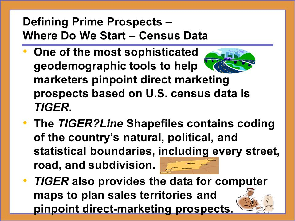 Defining Prime Prospects – Where Do We Start – Census Data One of the most sophisticated geodemographic tools to help marketers pinpoint direct market