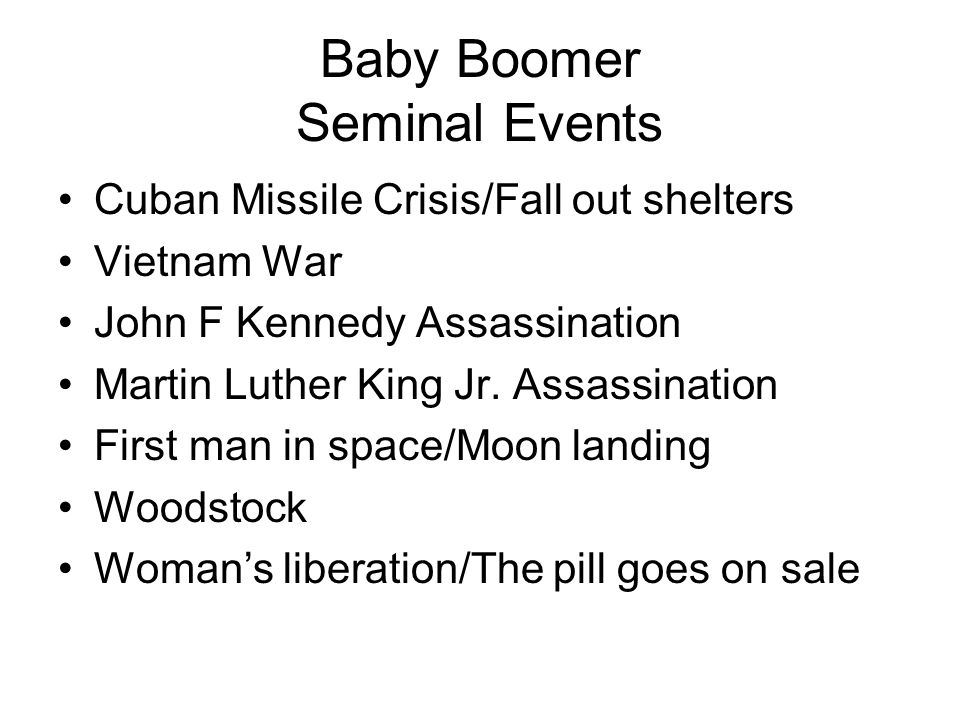 Baby Boomer Seminal Events Cuban Missile Crisis/Fall out shelters Vietnam War John F Kennedy Assassination Martin Luther King Jr.