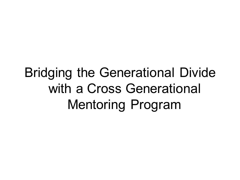 Bridging the Generational Divide with a Cross Generational Mentoring Program